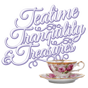 TEATIME TRANQUILITY & TREASURES